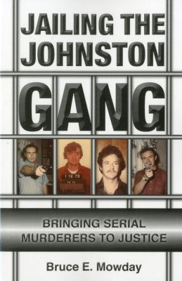 Jailing the Johnston Gang: Bringing Serial Murderers to Justice 9781569804421