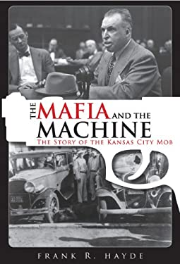 The Mafia and the Machine: The Story of the Kansas City Mob 9781569804438