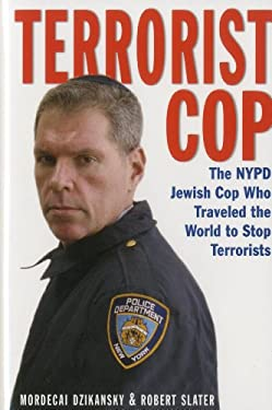 Terrorist Cop: The NYPD Jewish Cop Who Traveled the World to Stop Terrorists 9781569804452