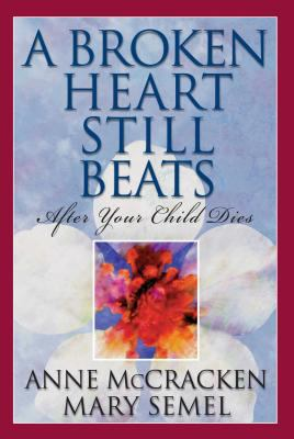 A Broken Heart Still Beats: After Your Child Dies 9781568385563