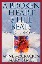 A Broken Heart Still Beats: After Your Child Dies 7028355