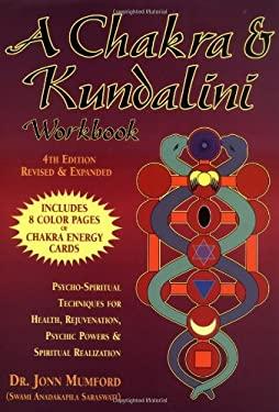 A Chakra & Kundalini Workbook: Psycho-Spiritual Techniques for Health, Rejuvenation, Psychic Powers & Spiritual Realization 9781567184730