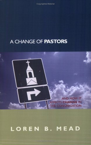 A Change of Pastors ... and How It Affects Change in the Congregation 9781566993098