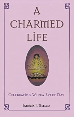 A Charmed Life: Celebrating Wicca Every Day 9781564144874