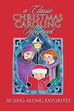A Classic Christmas Caroling Songbook: 30 Sing-Along Favorites 9781565639812