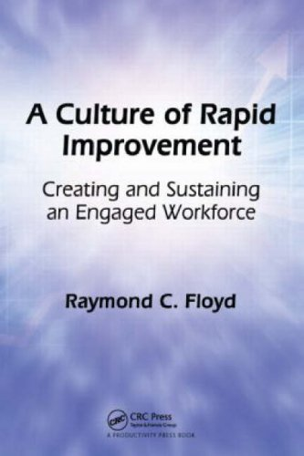 A Culture of Rapid Improvement: Creating and Sustaining an Engaged Workforce 9781563273780