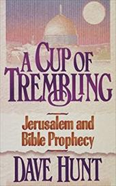 A Cup of Trembling: Jerusalem and Bible Prophecy 6992150