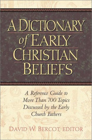 A Dictionary of Early Christian Beliefs: A Reference Guide to More Than 700 Topics Discussed by the Early Church Fathers 9781565633575