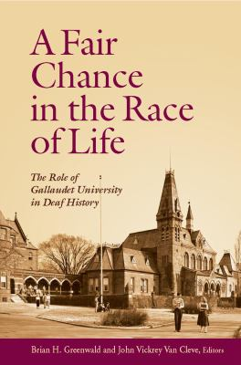A Fair Chance in the Race of Life: The Role of Gallaudet University in Deaf History 9781563683954