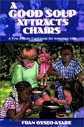 A Good Soup Attracts Chairs: A First African Cookbook for American Kids 6997946
