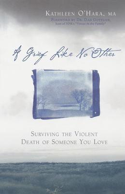 A Grief Like No Other: Surviving the Violent Death of Someone You Love 9781569242971