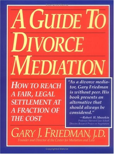 A Guide to Divorce Mediation: How to Reach a Fair, Legal Settlement at a Fraction of the Cost 9781563052453