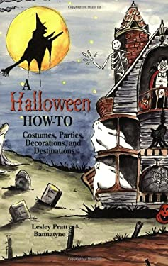 A Halloween How-To: Costumes, Parties, Decorations, and Destinations 9781565547742