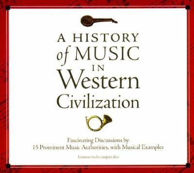 A History of Music in Western Civilization: Fascinating Discussions by 15 Prominent Music Authorities, with Musical Examples 9781565111851