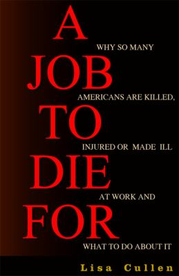 A Job to Die for: Why So Many Americans Are Killed, Injured or Made Ill at Work and What to Do about It 9781567512175