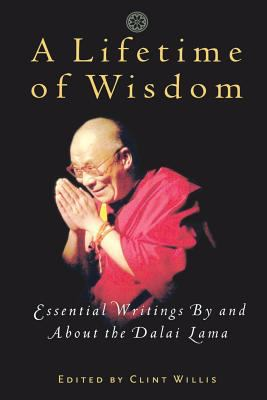 A Lifetime of Wisdom: Essential Writings by and about the Dalai Lama 9781569245736