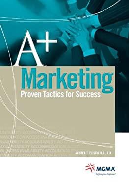 A+ Marketing: Proven Tactics for Success 9781568292915