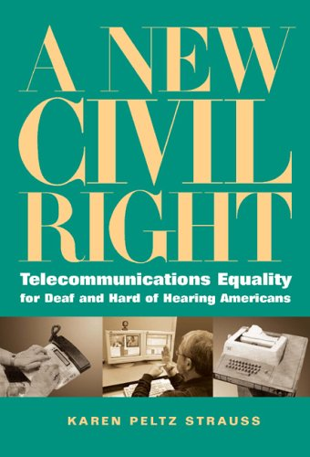 A New Civil Right: Telecommunications Equality for Deaf and Hard of Hearing Americans 9781563682919