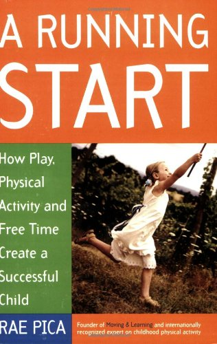 A Running Start: How Play, Physical Activity and Free Time Create a Successful Child 9781569242841
