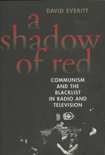 A Shadow of Red: Communism and the Blacklist in Radio and Television 9781566635752