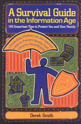 A Survival Guide in the Information Age: 145 Important Tips to Protect You and Your Family 9781563527371