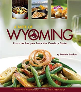 A Taste of Wyoming: Favorite Recipes from the Cowboy State 9781560374589