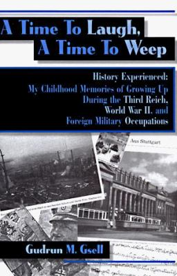 A   Time to Laugh, a Time to Weep: History Experienced: My Childhood Memories of Growing Up During the Third Reich, World War II, and Foreign Military 9781561673971