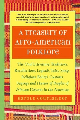 A Treasury of African Folklore: The Oral Literature, Traditions, Myths, Legends, Epics, Tales, Recollections, Wisdom, Sayings, and Humor of Africa 9781569245361