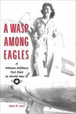 A Wasp Among Eagles: A Woman Military Test Pilot in World War II 9781560988427