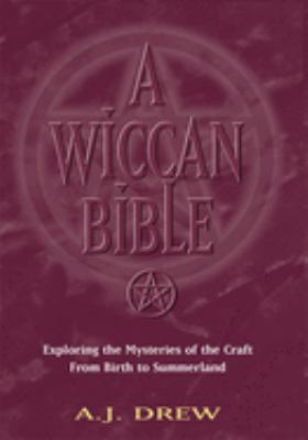A Wiccan Bible: Exploring the Mysteries of the Craft from Birth to Summerland 9781564146663