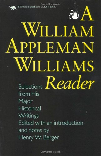 A William Appleman Williams Reader: Selections from His Major Historical Writings 9781566630023