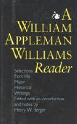 A William Appleman Williams Reader: Selections from His Major Historical Writings 9781566630085