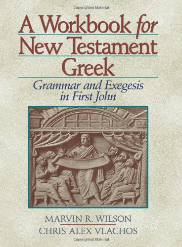 A Workbook for New Testament Greek: Grammar and Exegesis in First John 9781565633407