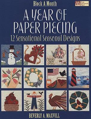 A Year of Paper Piecing: 12 Sensational Seasonal Designs 9781564778147