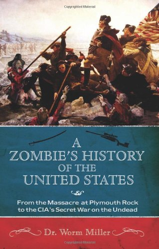 A Zombie's History of the United States: From the Massacre at Plymouth Rock to the CIA's Secret War on the Undead 9781569758601