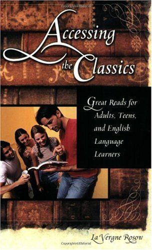 Accessing the Classics: Great Reads for Adults, Teens, and English Language Learners 9781563088919