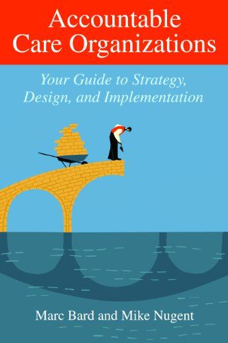 Accountable Care Organizations: Your Guide to Strategy, Design, and Implementation 9781567934151