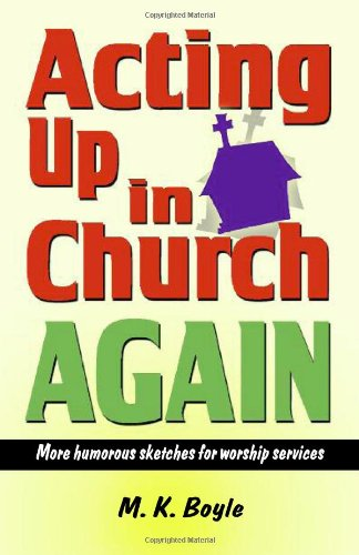 Acting Up in Church Again: More Humorous Sketches for Worship Services 9781566081788