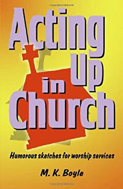 Acting Up in Church: Humorous Sketches for Worship Services 9781566081092