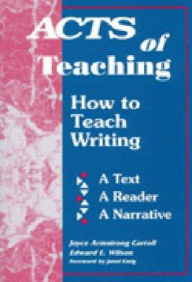 Acts of Teaching: How to Teach Writing: A Text, a Reader, a Narrative 9781563080395