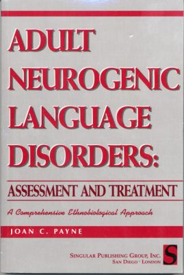 Adult Neurogenic Language Disorders: Assessment & Treatment: A Comprhensive Ethnobiological Approach 9781565937291