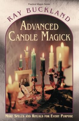 Advanced Candle Magick Advanced Candle Magick: More Spells and Rituals for Every Purpose More Spells and Rituals for Every Purpose 9781567181036