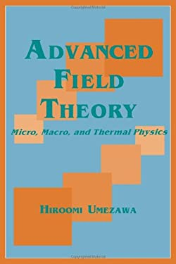 Advanced Field Theory: Micro, Macro, and Thermal Physics 9781563964565