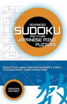 Advanced Sudoku and Other Japanese Mind Puzzles: Addictive, Handcrafted Number & Logic Puzzles from Their Inventors 9781560258537