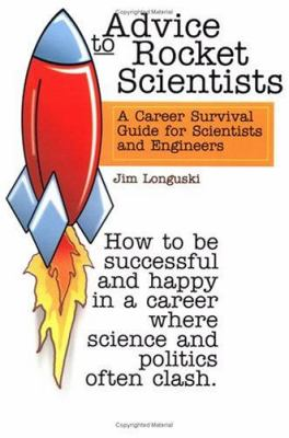 Advice to Rocket Scientists: A Career Survival Guide for Scientists and Engineers 9781563476556