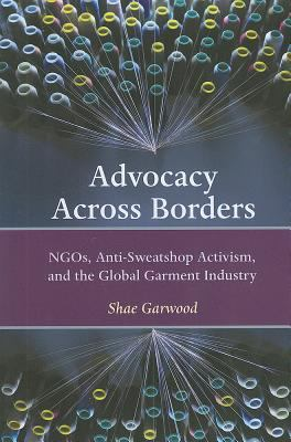 Advocacy Across Borders: NGOs, Anti-Sweatshop Activism and the Global Garment Industry 9781565494541