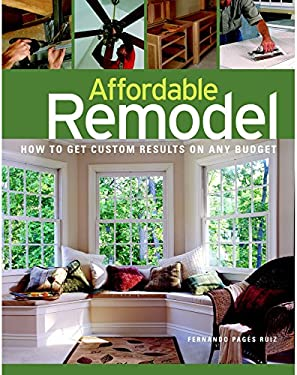 Affordable Remodel: How to Get Custom Results on Any Budget 9781561588466
