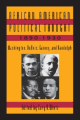 African American Political Thought, 1890-1930: Washington, Du Bois, Garvey, and Randolph 9781563241796