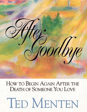 After Goodbye: How to Begin Again After the Death of Someone You Love 9781561382958
