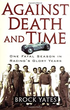 Against Death and Time: One Fatal Season in Racing's Glory Years 9781560255260